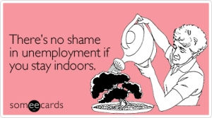 shame-unemployment-stay-indoors-encouragement-ecard-someecards